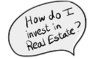 "Speech bubble that reads, ""How do I invest in Real Estate?"""