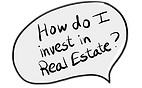 """Speech bubble that reads, """"How do I invest in Real Estate?"""""""