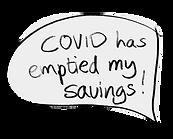 "Speech bubble that reads, ""COVID has emptied my savings!"""