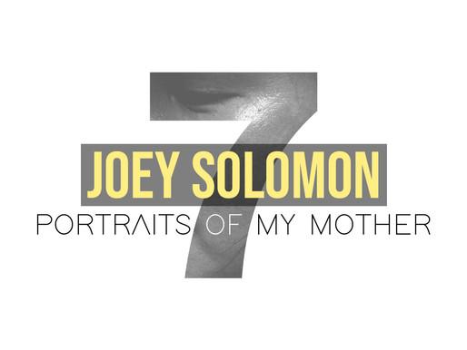 Seven Days Seven Voices - Portraits of my Mother, Joey Solomon