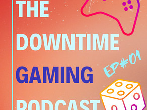 The Downtime Gaming Podcast - Episode #01 - Google Stadia, Xbox Games Showcase, and more