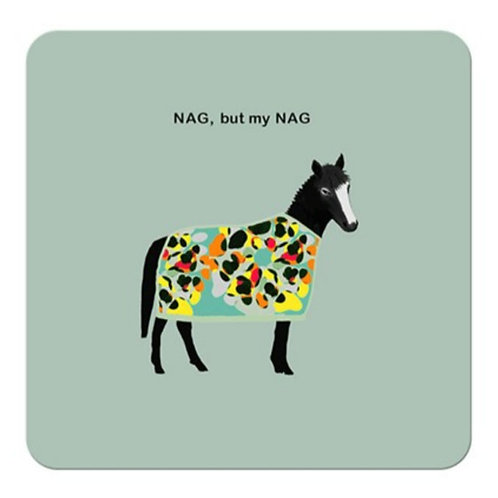 Nag, but my nag - coaster