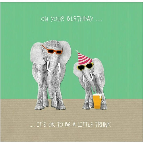On your birthday,  its okay to be a little trunk -greetings card