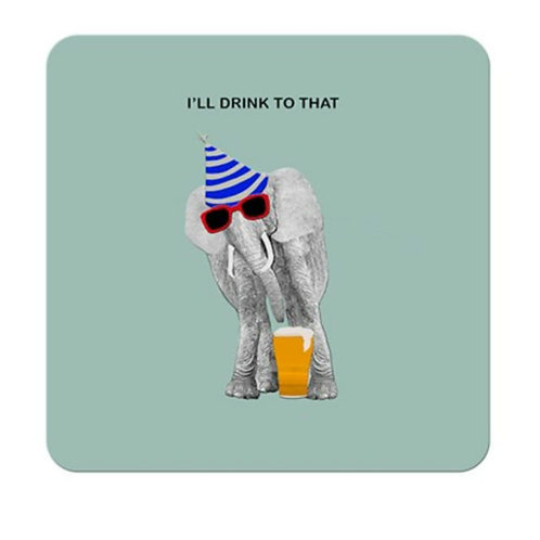 I'll drink to that- coaster