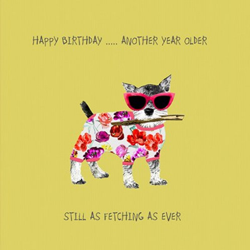 Happy Birthday, another year older, still as fetching as ever-Greeting Card