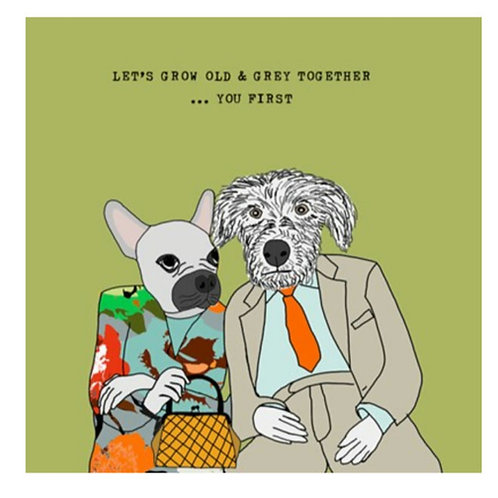 Grow old and grey together  -Greeting Card