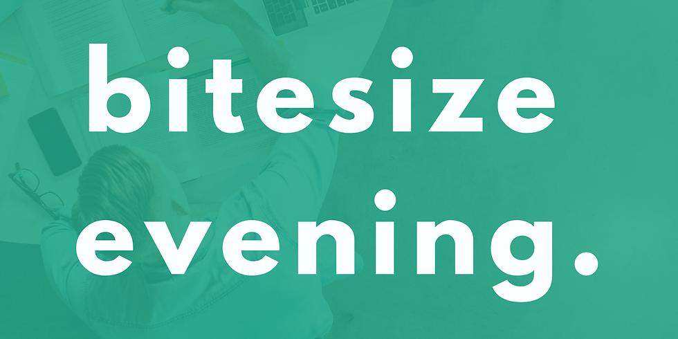 Bitesize Evening (Wednesday 29th)