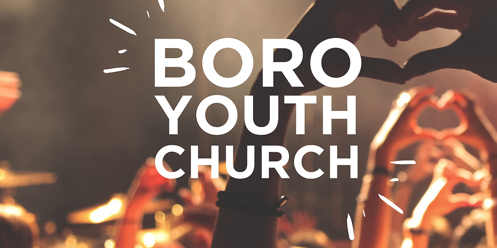 Boro Youth Church (Weekly Sundays 6pm) NOT IN HALF TERM