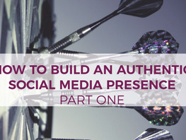 How to Build an Authentic Social Media Presence – Part I