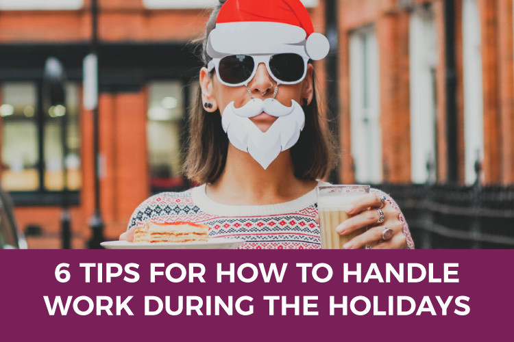 6 Tips for how to Handle Work During the Holidays
