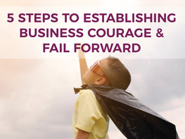 5 Steps to Establishing Business Courage & Fail Forward