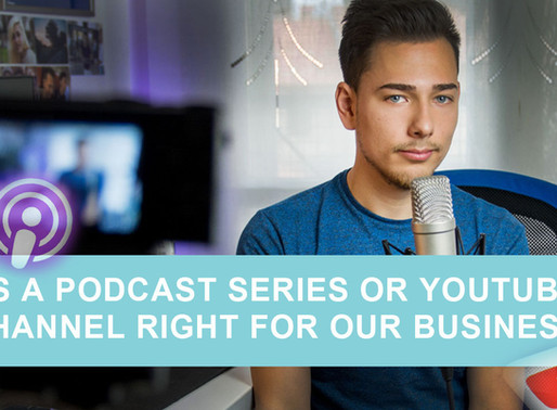 Is a Podcast Series or YouTube channel right for our business?