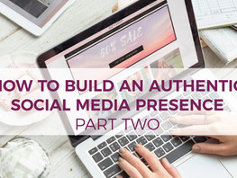 How to Build an Authentic Social Media Presence – Part II