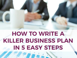 How to Write a Killer Business Plan in 5 Easy Steps!