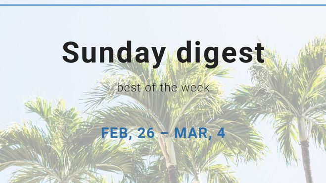 Sunday digest. FEB, 26 – MAR, 4.