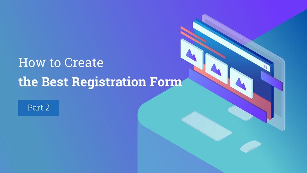 How to Create the Best Registration Form for Your Website. Part 2.