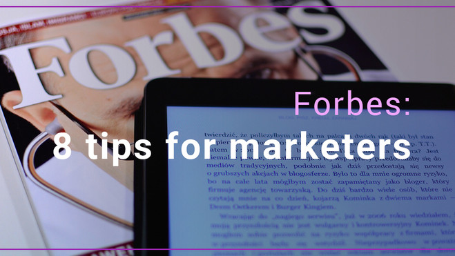 Forbes: 8 tips for marketers