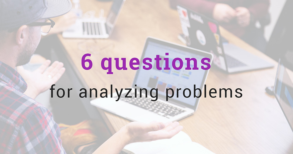6 questions for analyzing problems