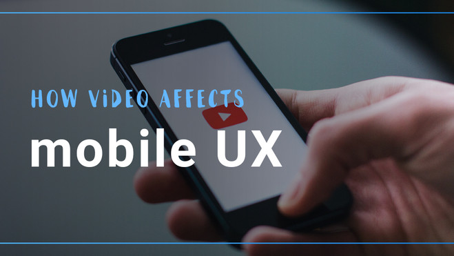 How video affects mobile UX