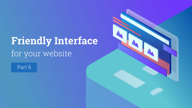Friendly Interface for Your Website. Part 6.