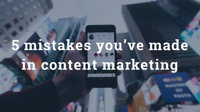 5 mistakes you've made in content marketing