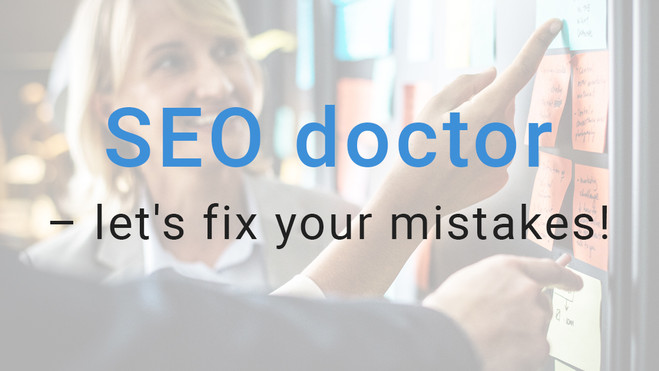 SEO doctor – let's fix your mistakes!