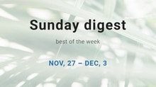 Sunday digest. Nov, 27 — Dec, 3.