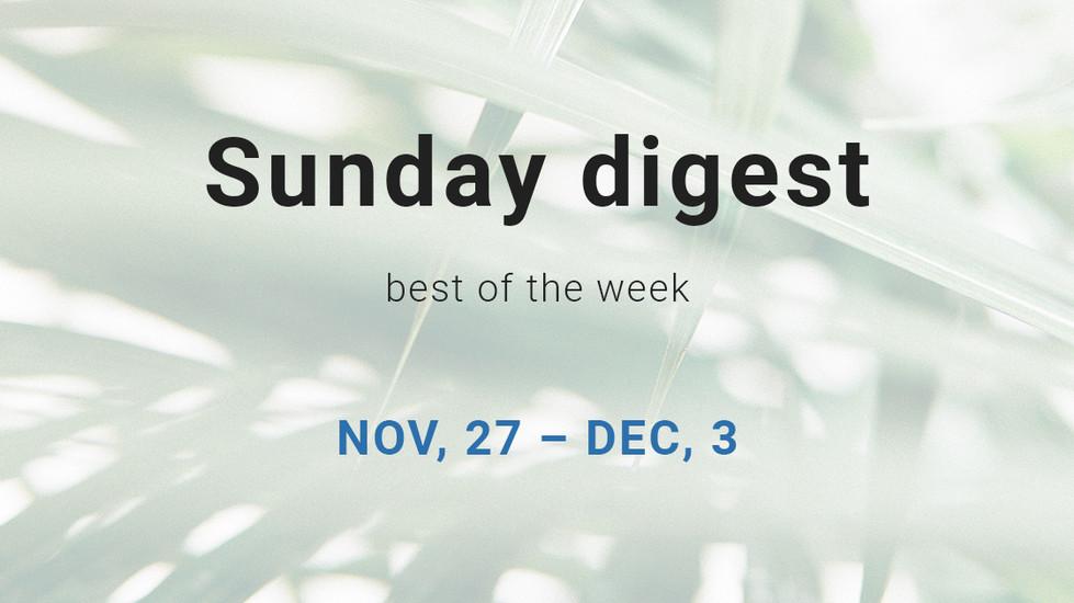 Sunday digest. Nov, 27 — Dec, 3.