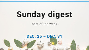 Sunday digest. Dec, 25 – Dec, 31.