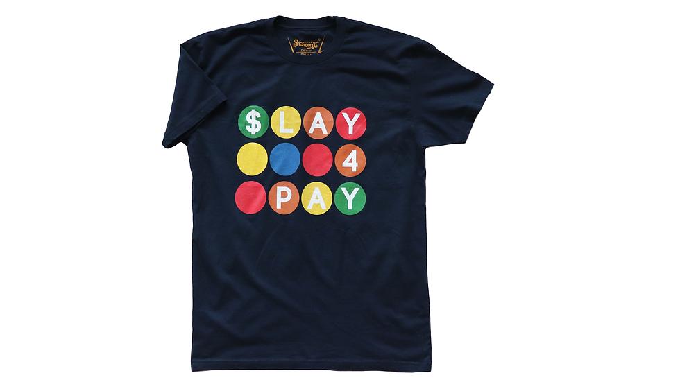 Slay 4 Pay T
