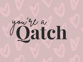 You're a Qatch!