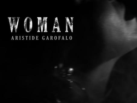 """Esce oggi in radio e in digitale """"Woman"""", nuovo singolo di Aristide Garofalo"""