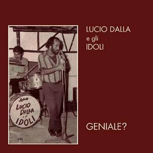 """LUCIO DALLA e gli Idoli: il 12 marzo esce """"GENIALE?"""", un cofanetto esclusivo"""