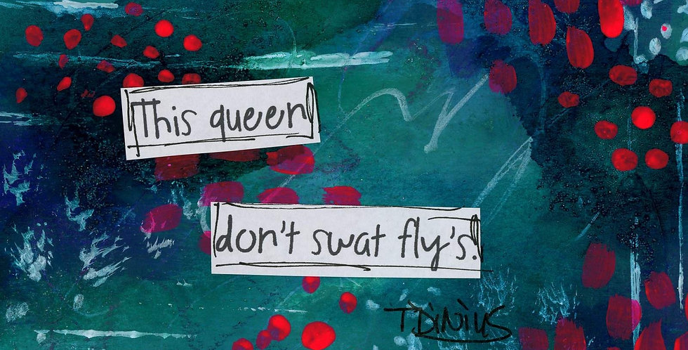 This queen don't swat fly's