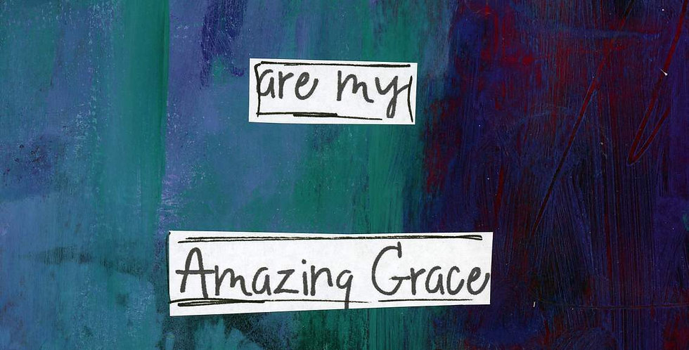 You are my Amazing Grace