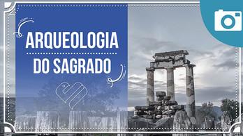 Um passeio pela Arqueologia Sagrada