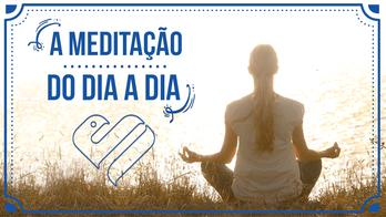 A Meditação Vai Fazer Parte do Nosso Dia a Dia