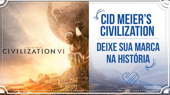 Civilization VI – Deixe sua Marca na História