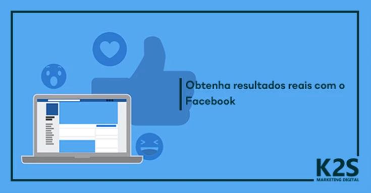 Obtenha resultados reais com o Facebook