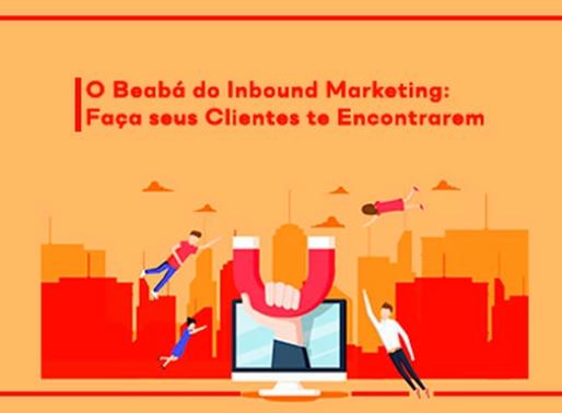 O Beabá do Inbound Marketing: Faça seus Clientes te Encontrarem
