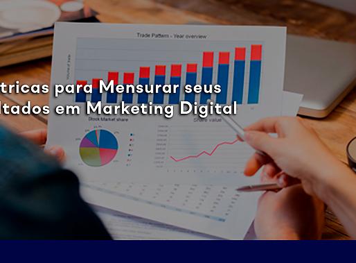 4 métricas para mensurar resultados em Marketing Digital