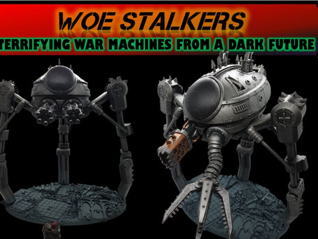 Coming soon - WOE STALKERS - Terrifying War Machines from a Dark Future