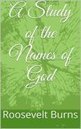 A Study of ther Names of God by Roosevelt Burns, PH.D