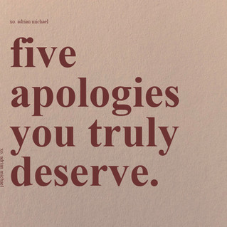 five apologies you truly deserve.