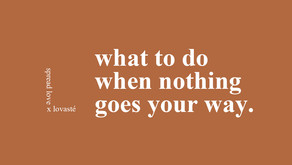 what to do when nothing goes your way.