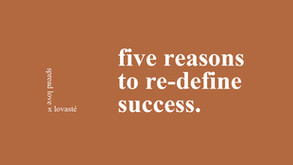 five reasons to re-define success.