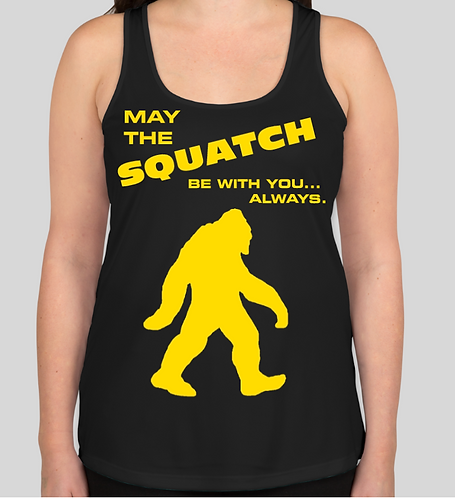 MAY THE SQUATCH BE WITH YOU... ALWAYS. Women's Performance Tank