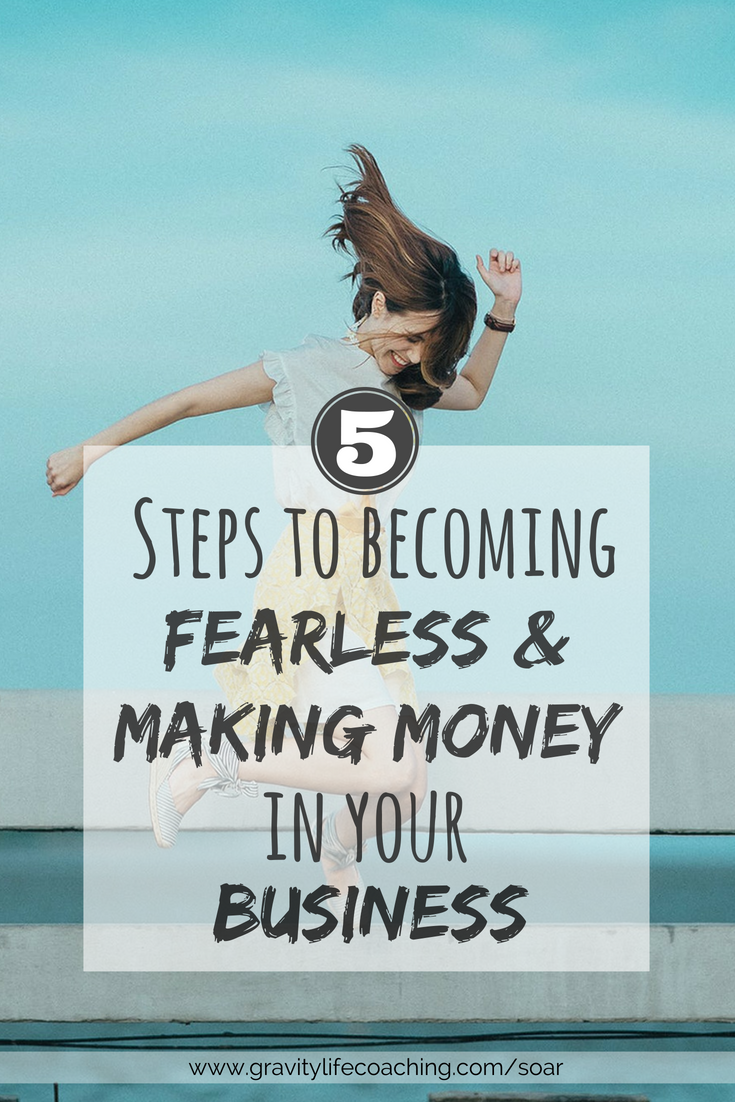 5 Steps to becoming FEARLESS and Making Money in your Business