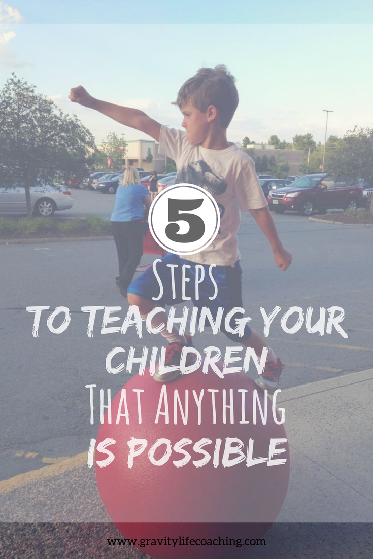 5 Steps to Teaching your Children that Anything is Possible