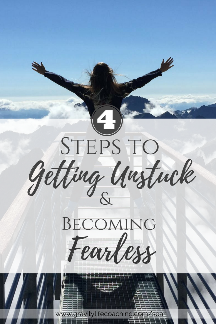 4 Steps to Getting Unstuck and Becoming FEARLESS